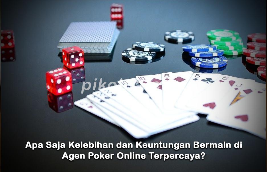 Apa Saja Kelebihan dan Keuntungan Bermain di Agen Poker Online Terpercaya