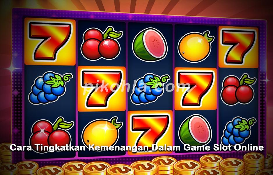 Cara Tingkatkan Kemenangan Dalam Game Slot Online